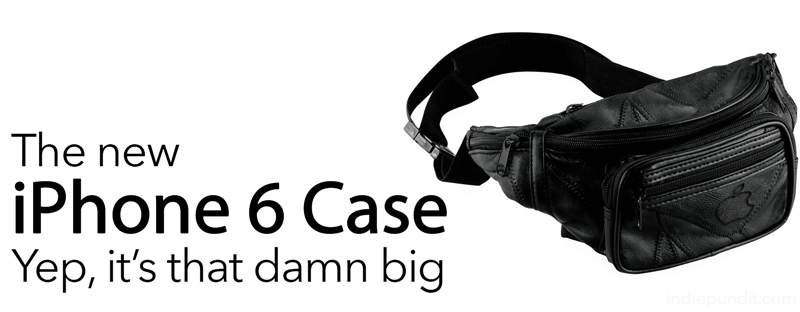 iPhone 6 Case - Yup, it's that damn big